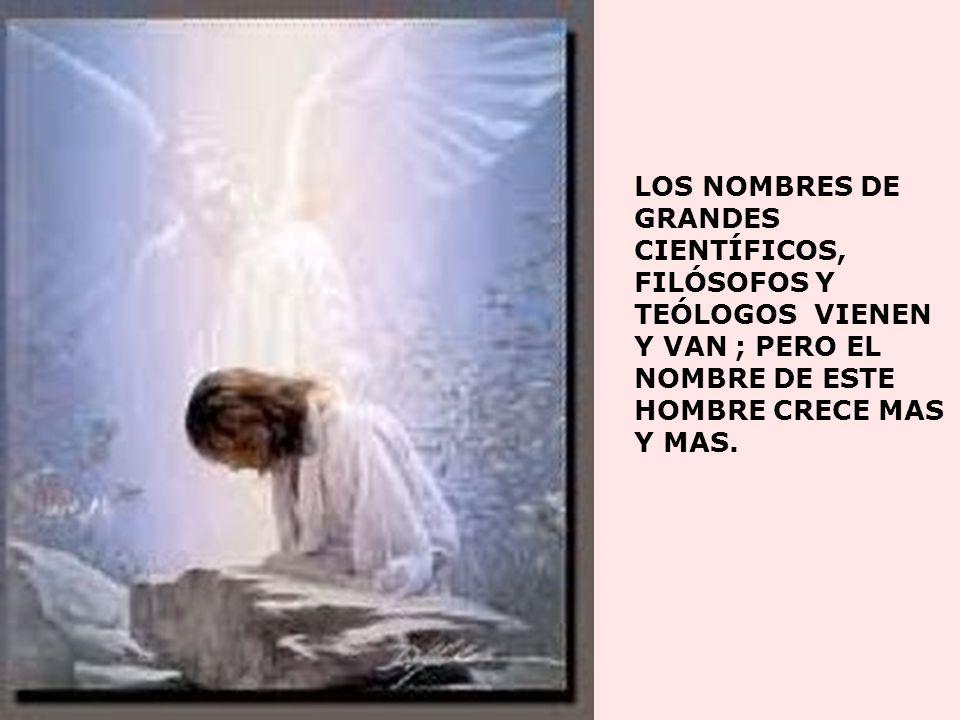 EL NUNCA ESCRIBIÓ UN LIBRO, Y AÚN TODAS LAS BIBLIOTECAS DE AMÉRICA NO PODRÍAN CONTENER LOS LIBROS QUE HAN SIDO ESCRITOS SOBRE ÉL, NUNCA ESCRIBIÓ UNA CANCIÓN, Y AÚN SIGUE SIENDO EL TEMA PARA MAS CANCIONES QUE TODOS LOS CANTANTES JUNTOS.