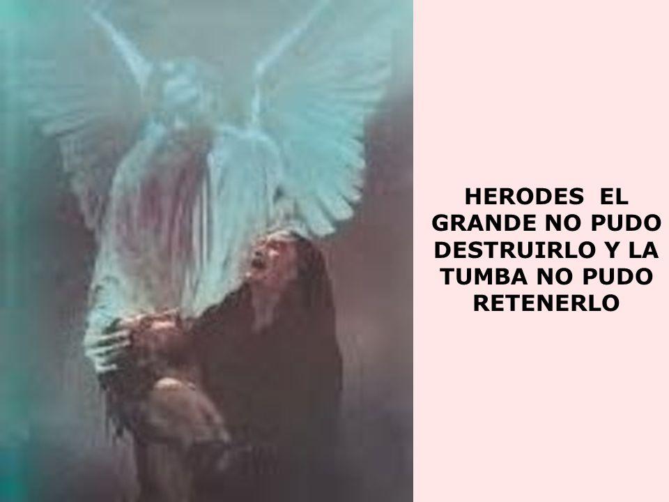 HERODES EL GRANDE NO PUDO DESTRUIRLO Y LA TUMBA NO PUDO RETENERLO