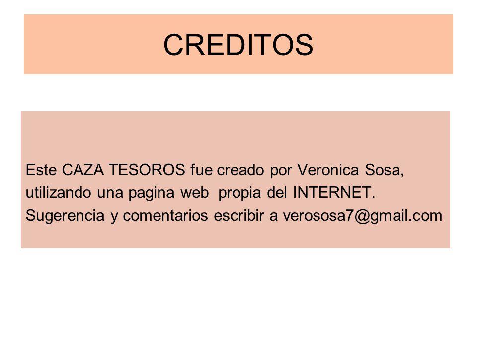 CREDITOS Este CAZA TESOROS fue creado por Veronica Sosa, utilizando una pagina web propia del INTERNET. Sugerencia y comentarios escribir a verososa7@
