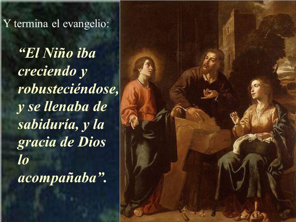 Después nos dice el evangelio que María y José con el Niño se volvieron a su ciudad de Nazaret.