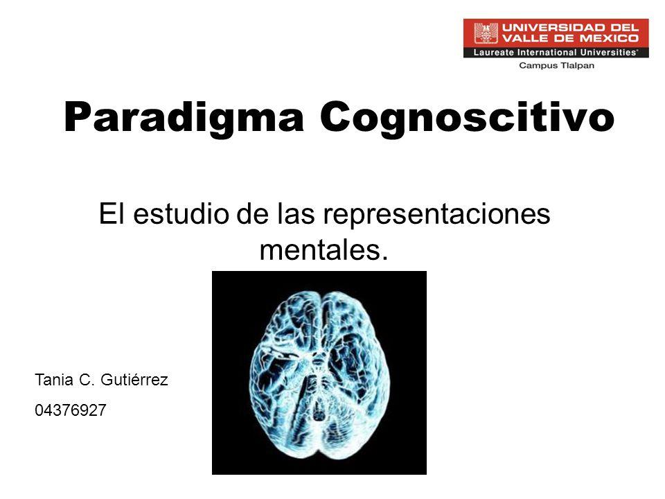 Paradigma Cognoscitivo El estudio de las representaciones mentales. Tania C. Gutiérrez 04376927