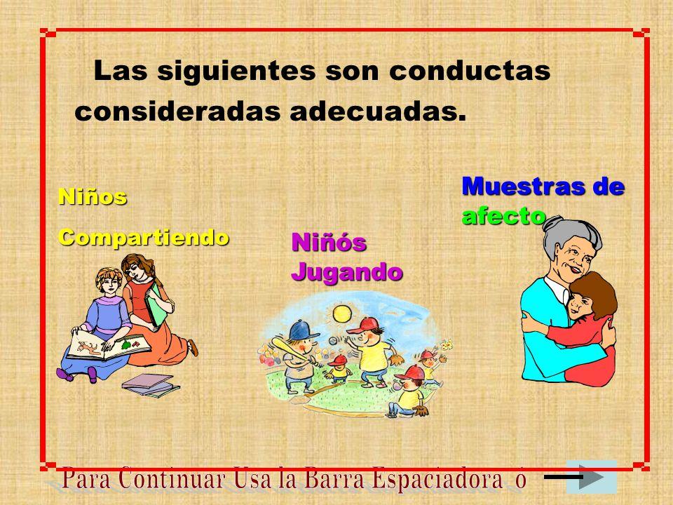 Las siguientes son conductas consideradas adecuadas.NiñosCompartiendo Niñós Jugando Muestras de afecto
