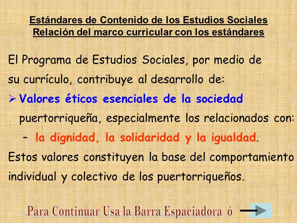 El Programa de Estudios Sociales, por medio de su currículo, contribuye al desarrollo de: Valores éticos esenciales de la sociedad puertorriqueña, especialmente los relacionados con: – la dignidad, la solidaridad y la igualdad.