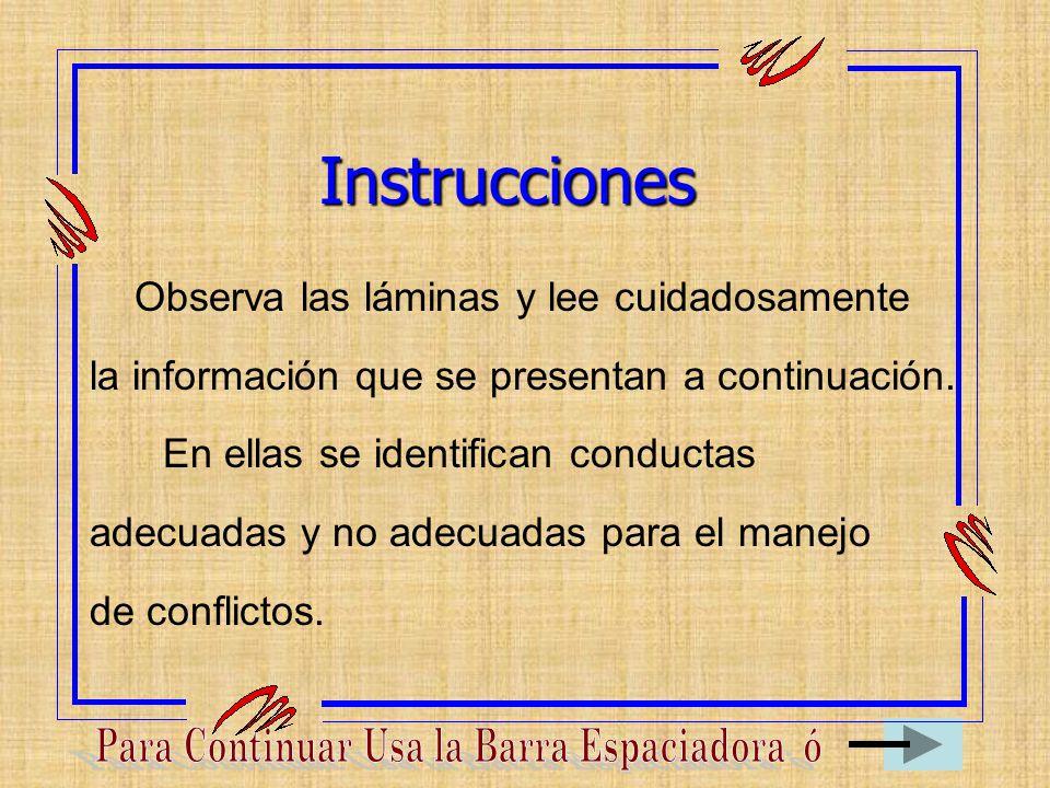Instrucciones Observa las láminas y lee cuidadosamente la información que se presentan a continuación. En ellas se identifican conductas adecuadas y n