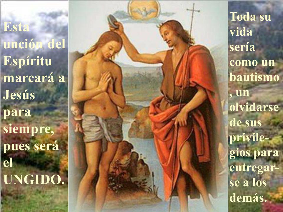 Lo importante no fue el bautismo. Lo importante fue al salir del agua. Fue UNGIDO por el Espíritu Santo y recibió la misión de comunicar la Buena Nuev