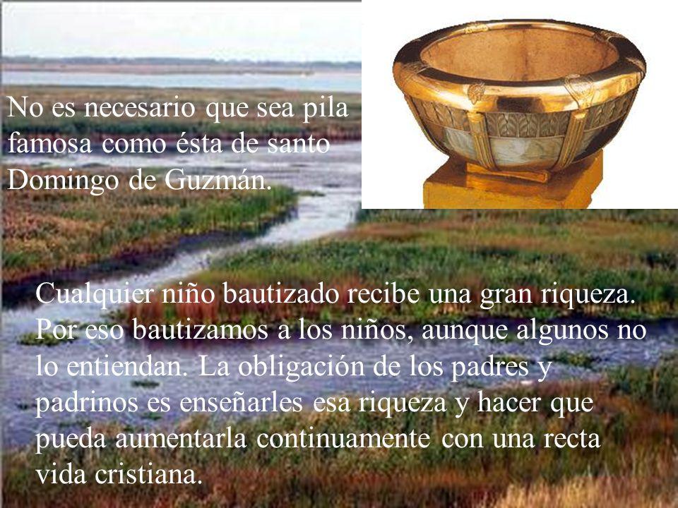 No será en abundancia el agua que recibamos en la pila bautismal; pero, por el poder de Dios, nos libra de todos los pecados y nos incorpora a la vida