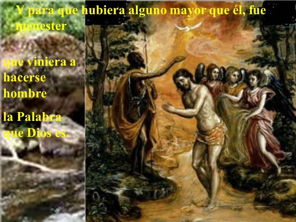 Juan es gracia y tiene tantas, que confiesa el mundo de él que hombre no nació mayor ni delante, ni después.