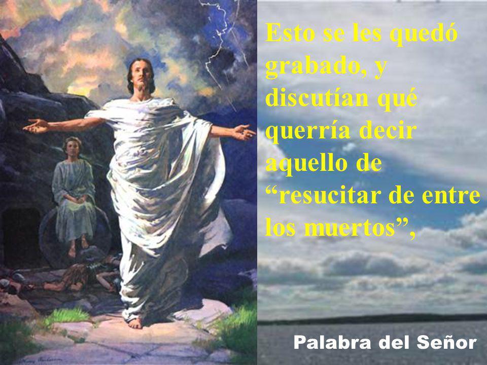 Cuando bajaban de la montaña, Jesús les mandó: No contéis a nadie lo que habéis visto, hasta que el Hijo del hombre resucite de entre los muertos.