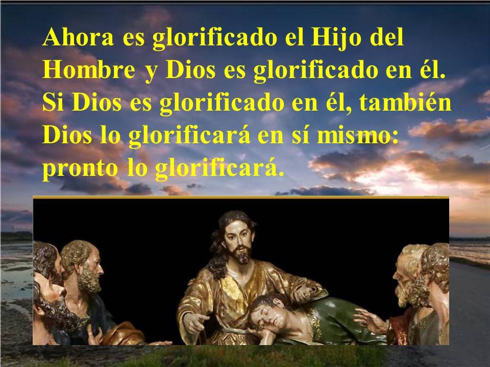 Ahora es glorificado el Hijo del Hombre y Dios es glorificado en él.