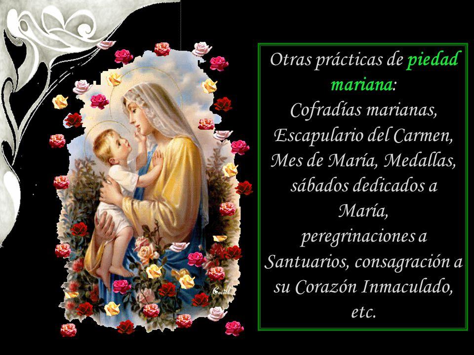 Otras prácticas de piedad mariana: Cofradías marianas, Escapulario del Carmen, Mes de María, Medallas, sábados dedicados a María, peregrinaciones a Sa