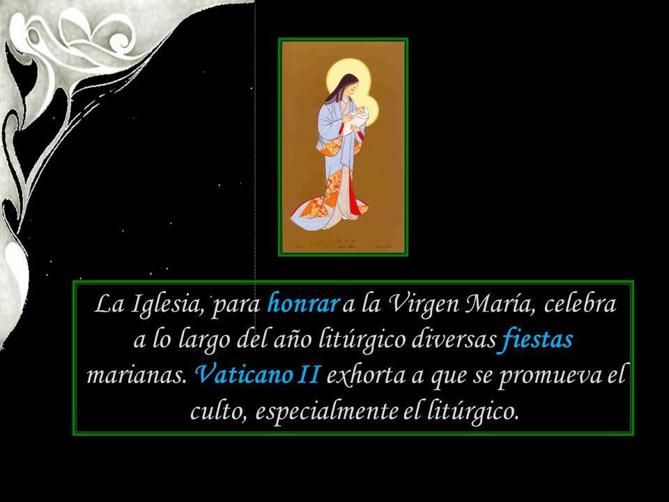 La Iglesia, para honrar a la Virgen María, celebra a lo largo del año litúrgico diversas fiestas marianas. Vaticano II exhorta a que se promueva el cu