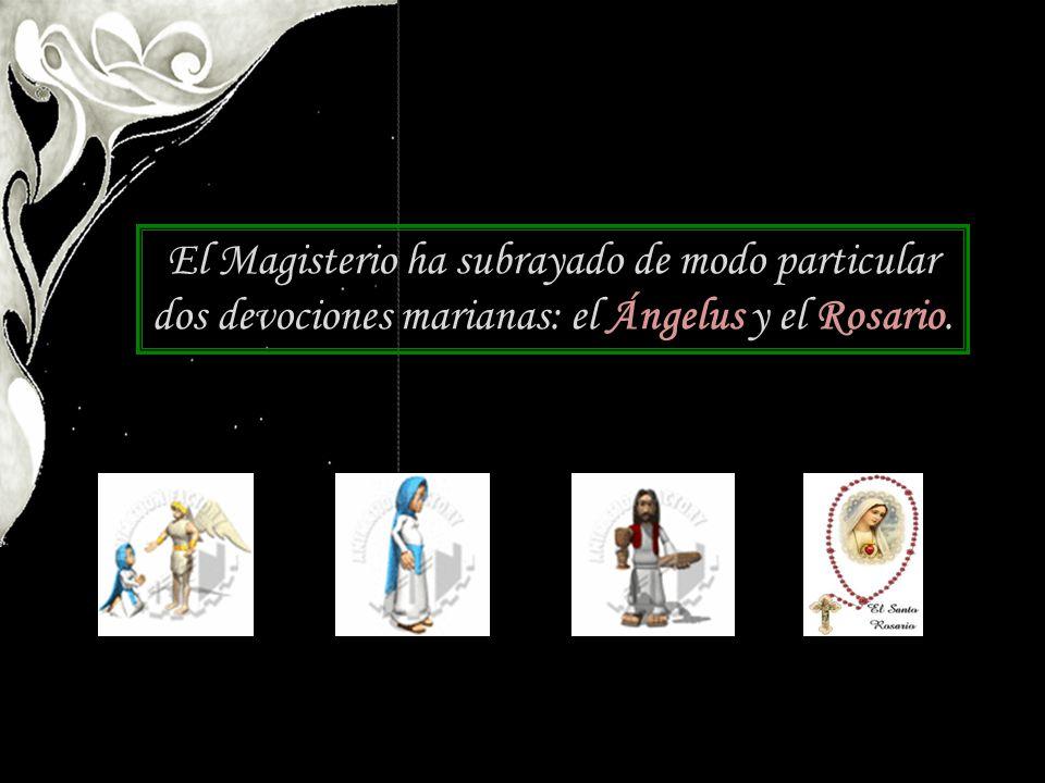 El Magisterio ha subrayado de modo particular dos devociones marianas: el Ángelus y el Rosario.