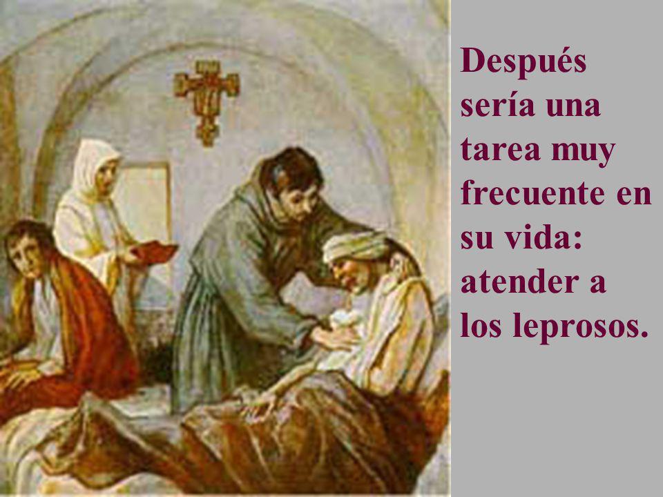 Es famoso el ejemplo de san Francisco de Asís, cuando aún vestía como rico. Vio a un leproso y, bajando del caballo, lo abrazó.