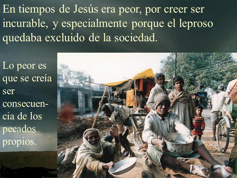 La lepra es una enfermedad muy desagradable. Viene a ser la enfermedad de los pobres, de la miseria, muchas veces por falta de higiene.