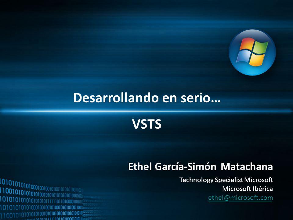 Desarrollando en serio… VSTS Ethel García-Simón Matachana Technology Specialist Microsoft Microsoft Ibérica ethel@microsoft.com