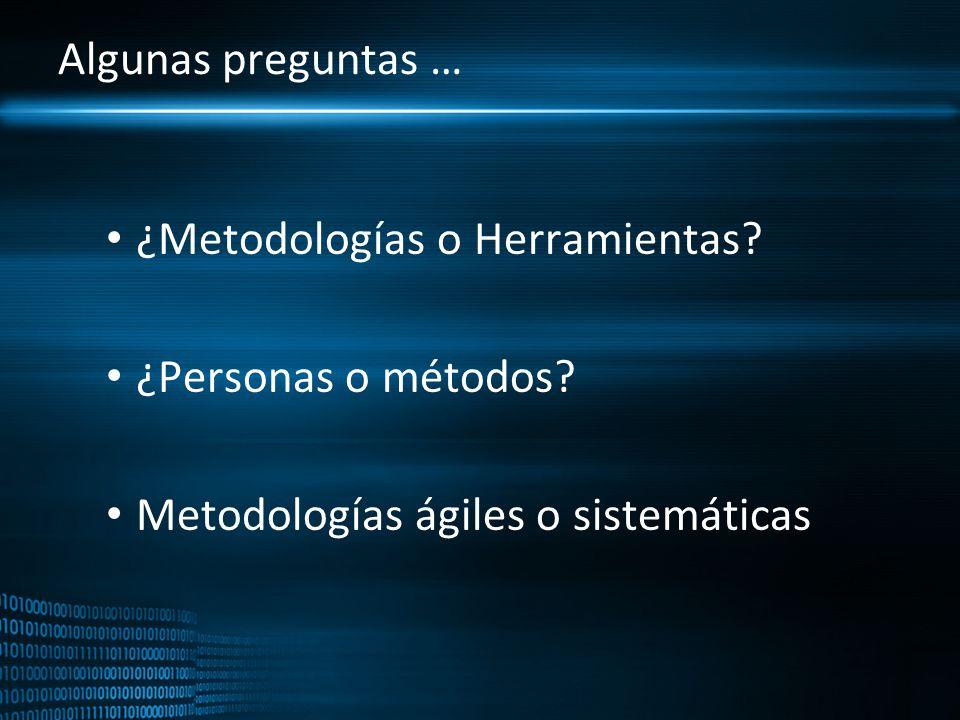 Algunas preguntas … ¿Metodologías o Herramientas? ¿Personas o métodos? Metodologías ágiles o sistemáticas