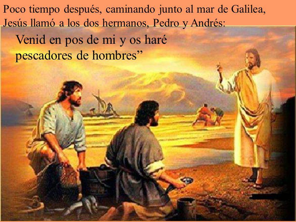Poco tiempo después, caminando junto al mar de Galilea, Jesús llamó a los dos hermanos, Pedro y Andrés: Venid en pos de mi y os haré pescadores de hombres