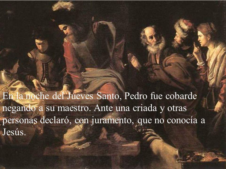 En la noche del Jueves Santo, Pedro fue cobarde negando a su maestro.