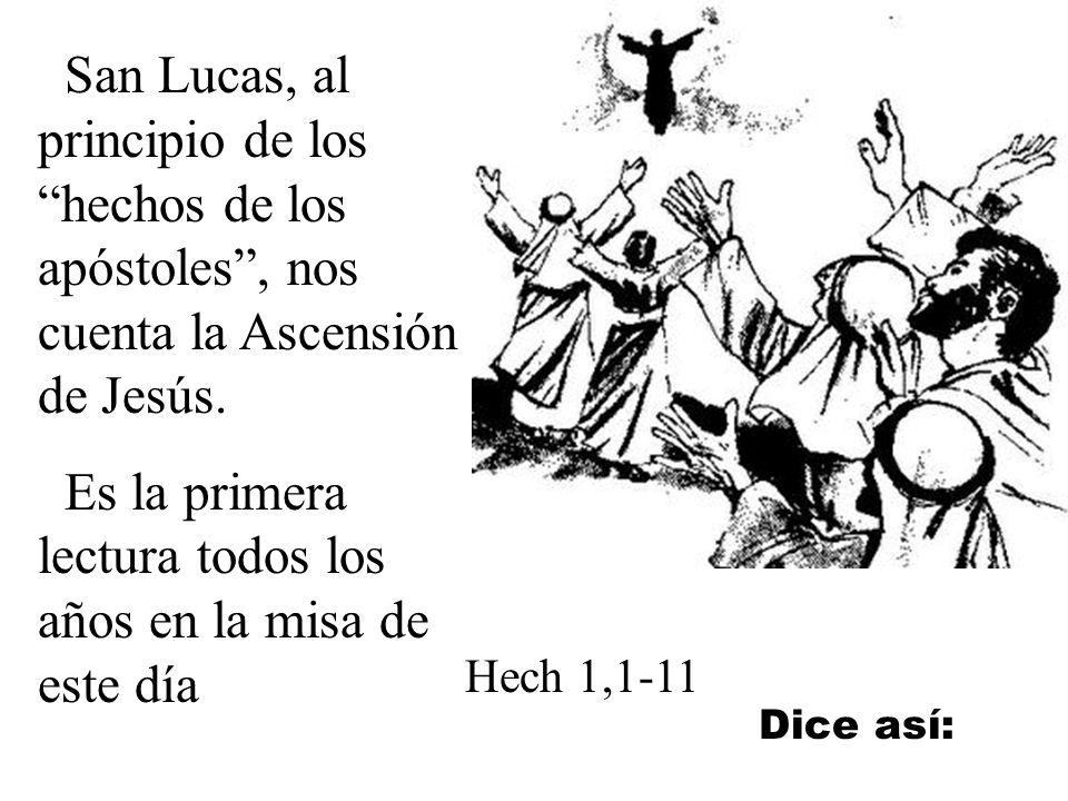 San Lucas, al principio de los hechos de los apóstoles, nos cuenta la Ascensión de Jesús.