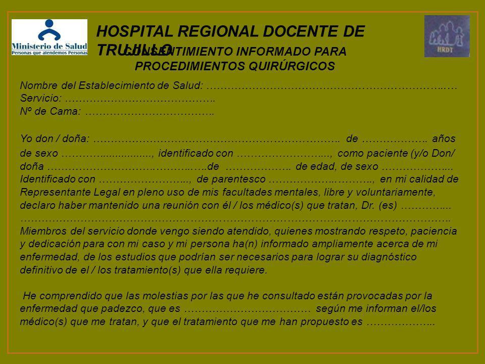 HOSPITAL REGIONAL DOCENTE DE TRUJILLO CONSENTIMIENTO INFORMADO PARA PROCEDIMIENTOS QUIRÚRGICOS Nombre del Establecimiento de Salud: …………………………………………………………..… Servicio: …………………………………….