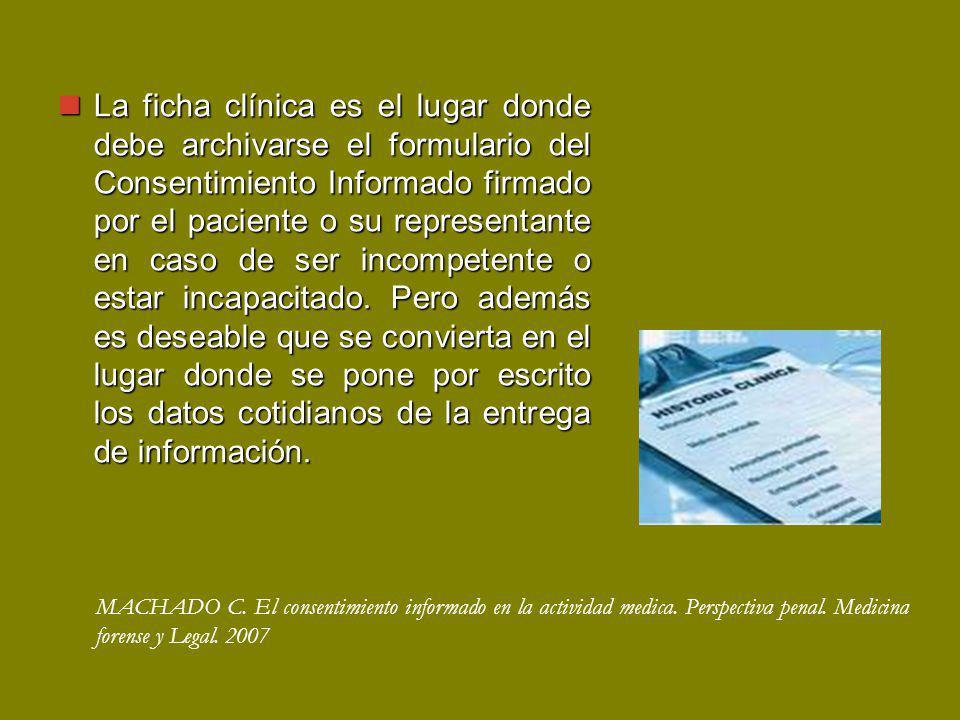 La ficha clínica es el lugar donde debe archivarse el formulario del Consentimiento Informado firmado por el paciente o su representante en caso de ser incompetente o estar incapacitado.
