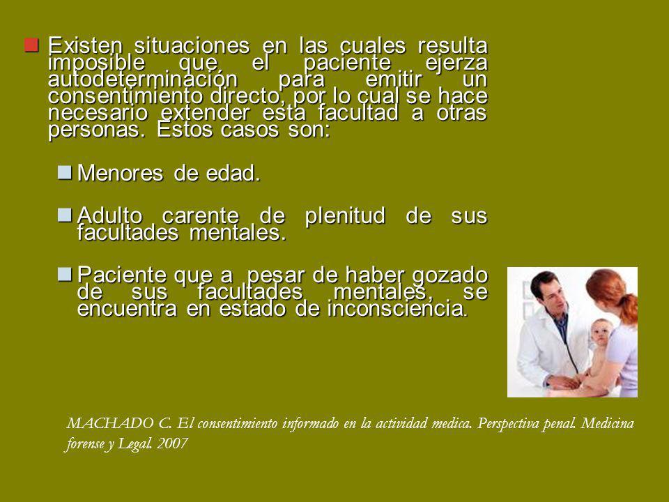 Existen situaciones en las cuales resulta imposible que el paciente ejerza autodeterminación para emitir un consentimiento directo, por lo cual se hace necesario extender esta facultad a otras personas.