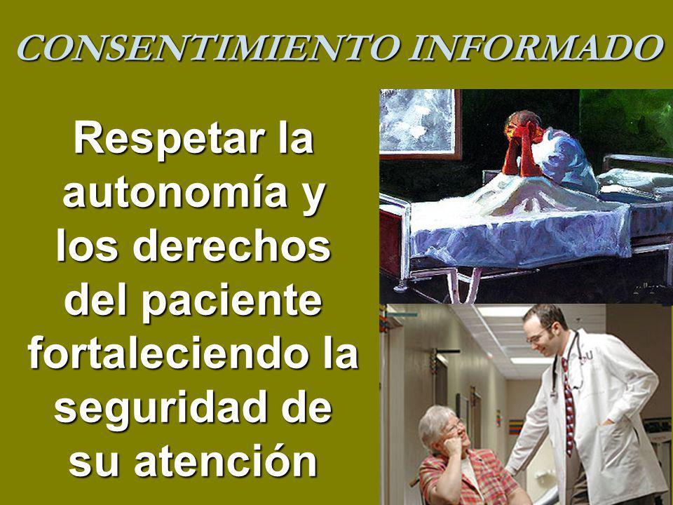 Respetar la autonomía y los derechos del paciente fortaleciendo la seguridad de su atención CONSENTIMIENTO INFORMADO