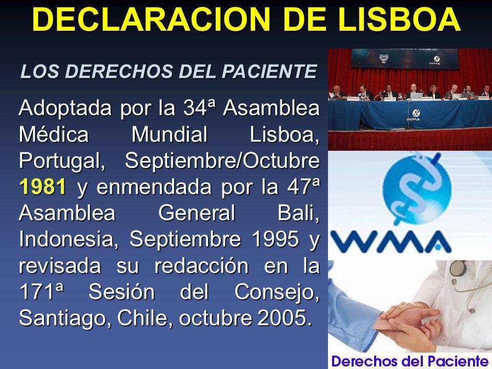 DECLARACION DE LISBOA Adoptada por la 34ª Asamblea Médica Mundial Lisboa, Portugal, Septiembre/Octubre 1981 y enmendada por la 47ª Asamblea General Bali, Indonesia, Septiembre 1995 y revisada su redacción en la 171ª Sesión del Consejo, Santiago, Chile, octubre 2005.