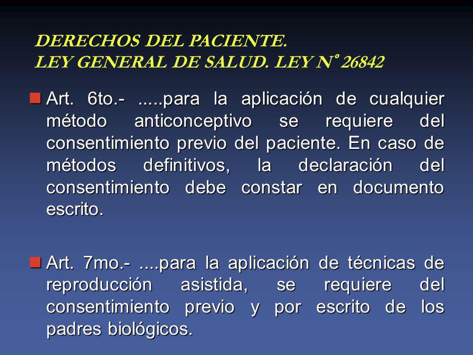 Art. 6to.-.....para la aplicación de cualquier método anticonceptivo se requiere del consentimiento previo del paciente. En caso de métodos definitivo