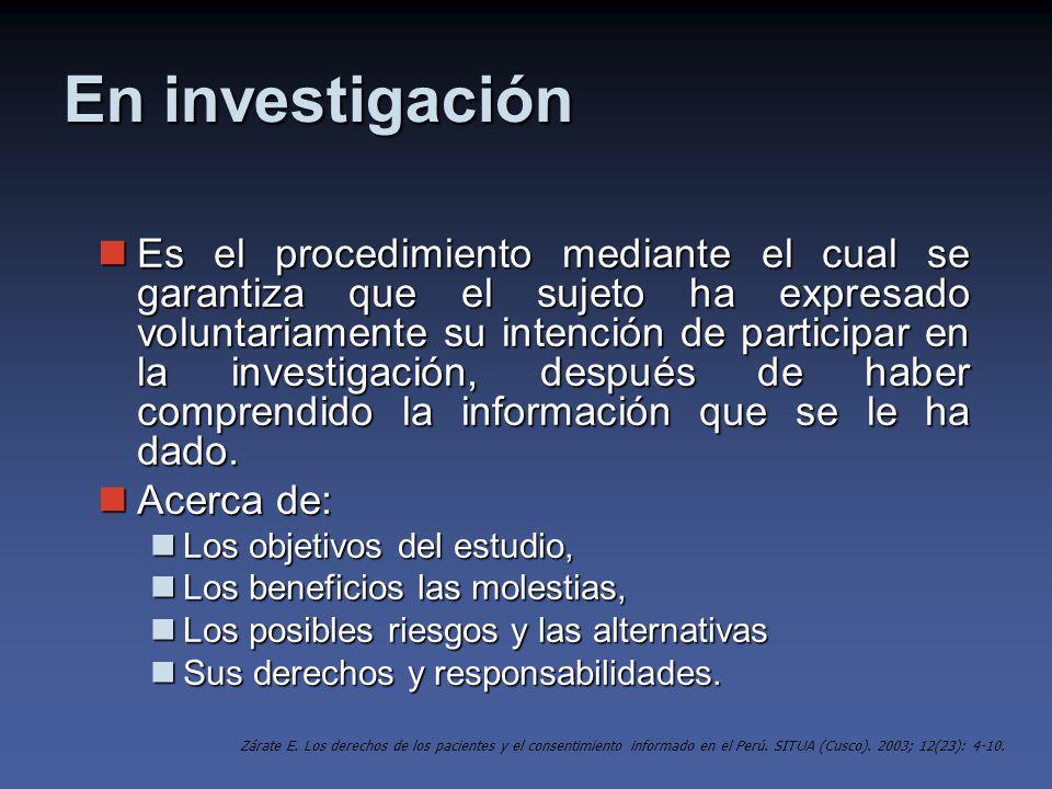 En investigación Es el procedimiento mediante el cual se garantiza que el sujeto ha expresado voluntariamente su intención de participar en la investigación, después de haber comprendido la información que se le ha dado.