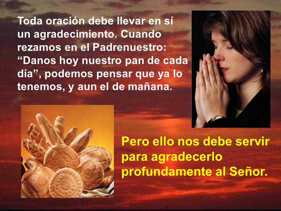 Hay un momento especial de acción de gracias, que es el Prefacio; pero todo ello es un himno de agradecimiento al Señor.