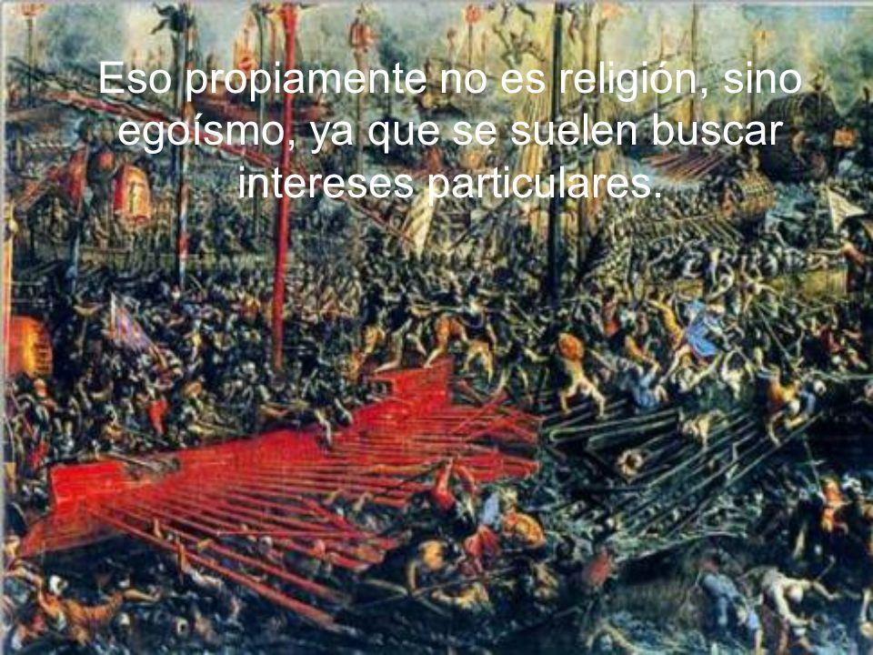 En la historia ha habido y hay muchos fanatismos materiales, con motivo de la religión.