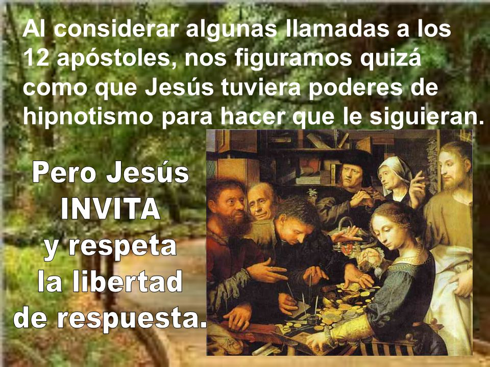 En la segunda parte del evangelio se habla de llamadas de Jesús para seguirle.