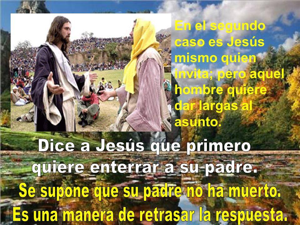 En el primer caso de hoy, uno quiere seguir a Jesús y lo manifiesta con entusiasmo; pero Jesús le presenta las dificultades.