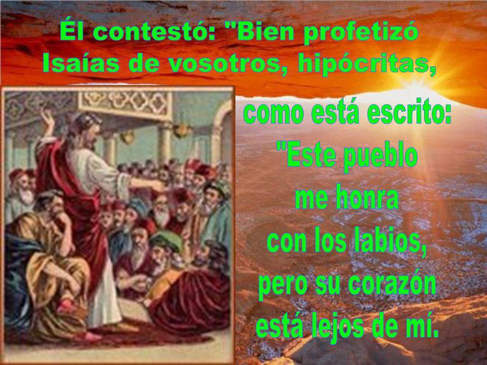 los fariseos y los escribas preguntaron a Jesús: ¿Por qué comen tus discípulos con manos impuras y no siguen la tradición de los mayores?