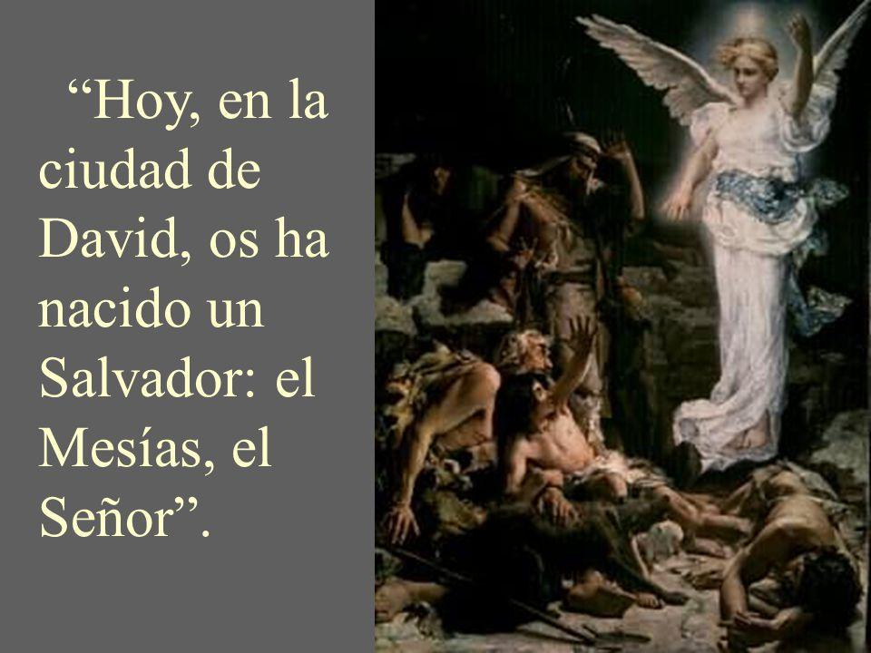 No temáis, os traigo una buena noticia, una alegría para todo el pueblo. El ángel les dijo:
