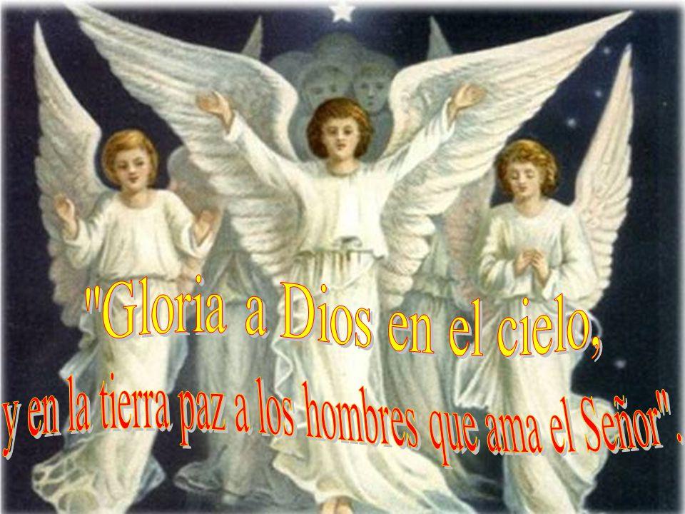 De pronto en torno al ángel apareció una legión del ejército celestial, que alababa a Dios, diciendo: