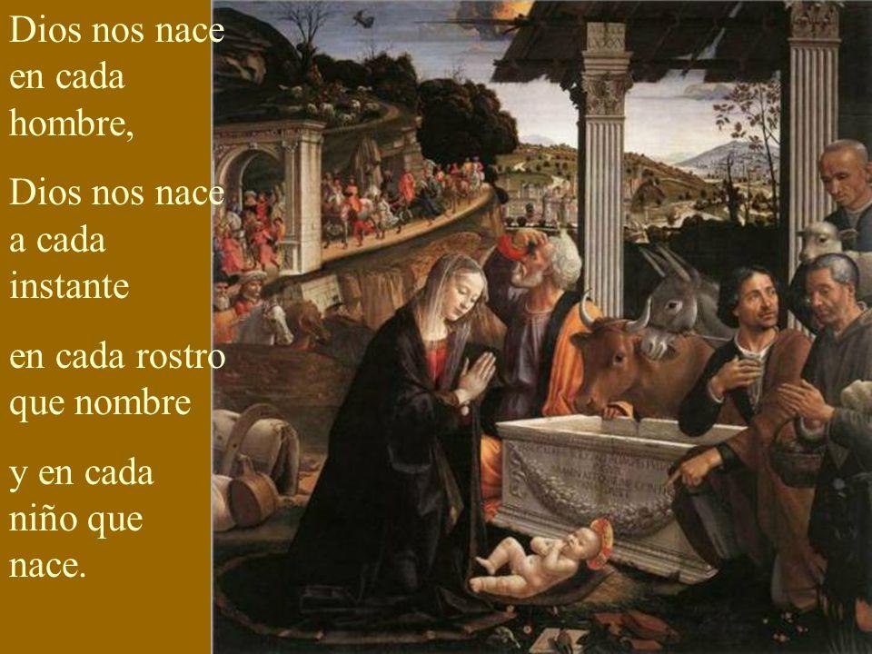 Dios nos nace cada día, Dios nos nace cada tarde en cada nueva alegría y en cada amor que renace.