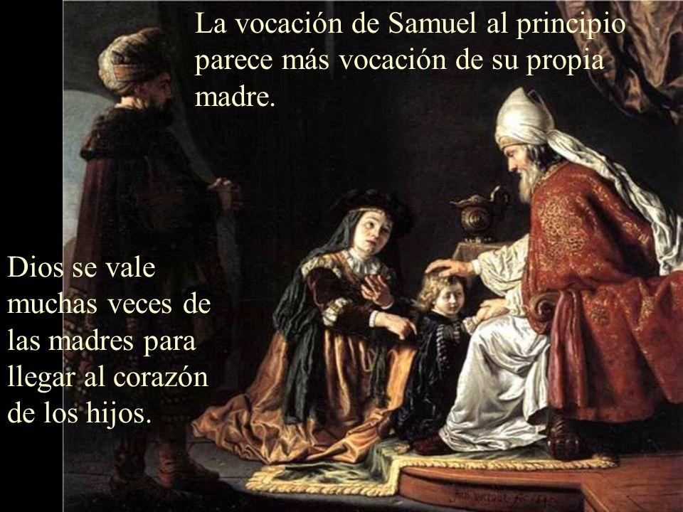 Normalmente Dios llama cuando hay una familia buena como la de Samuel. Sus padres le llevaron al templo para consa- grarlo al Señor.
