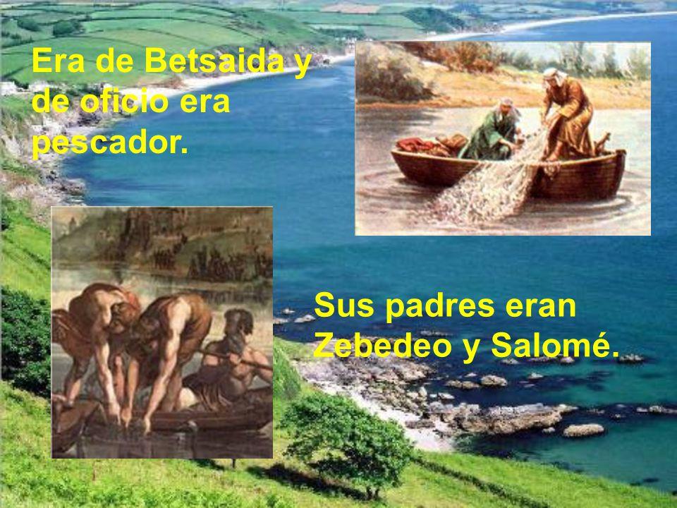 Era de Betsaida y de oficio era pescador. Sus padres eran Zebedeo y Salomé.