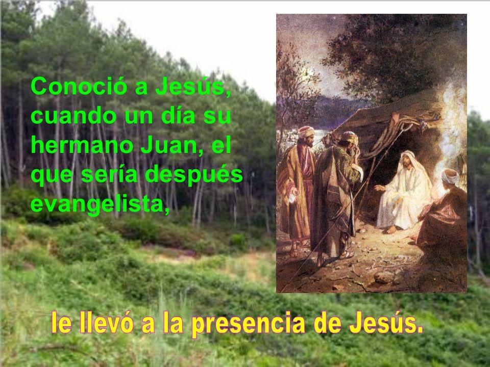 Conoció a Jesús, cuando un día su hermano Juan, el que sería después evangelista,