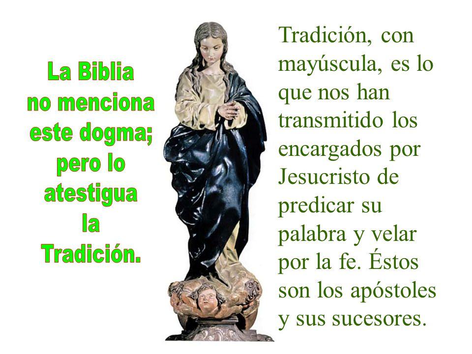 Tradición, con mayúscula, es lo que nos han transmitido los encargados por Jesucristo de predicar su palabra y velar por la fe.