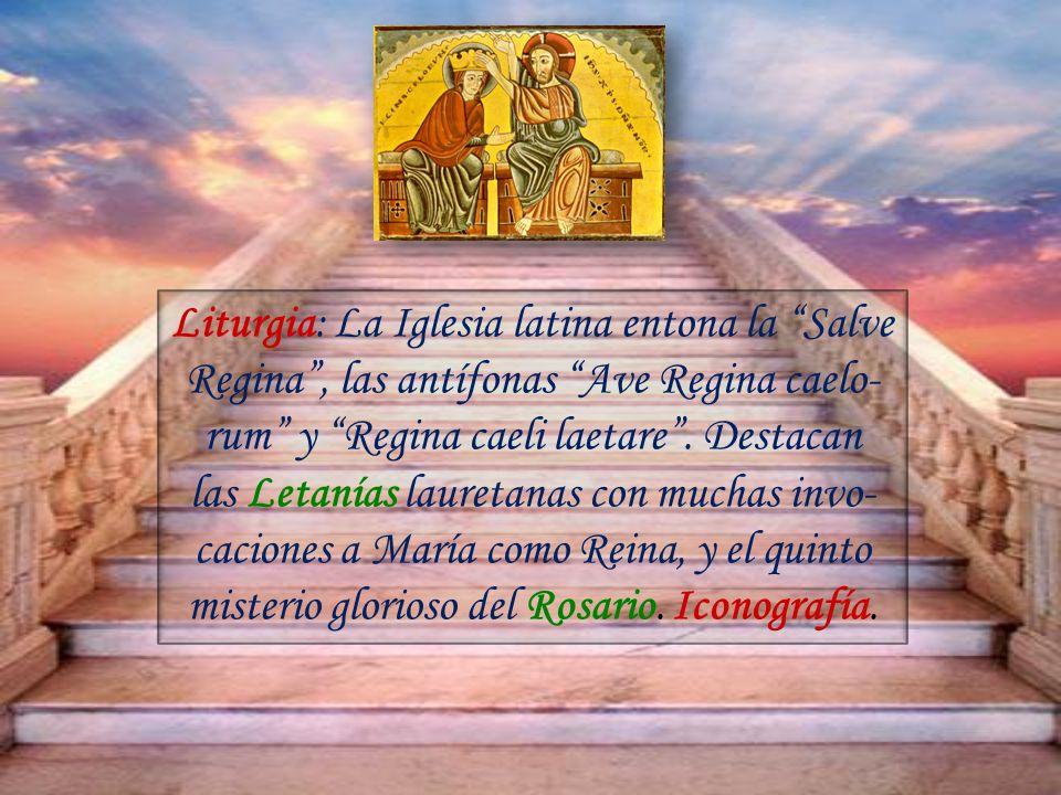 Liturgia: La Iglesia latina entona la Salve Regina, las antífonas Ave Regina caelo- rum y Regina caeli laetare.