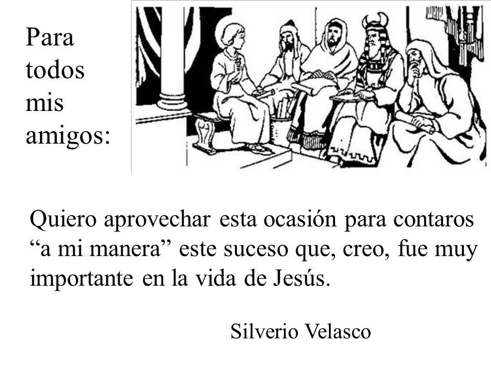 Quiero aprovechar esta ocasión para contaros a mi manera este suceso que, creo, fue muy importante en la vida de Jesús.