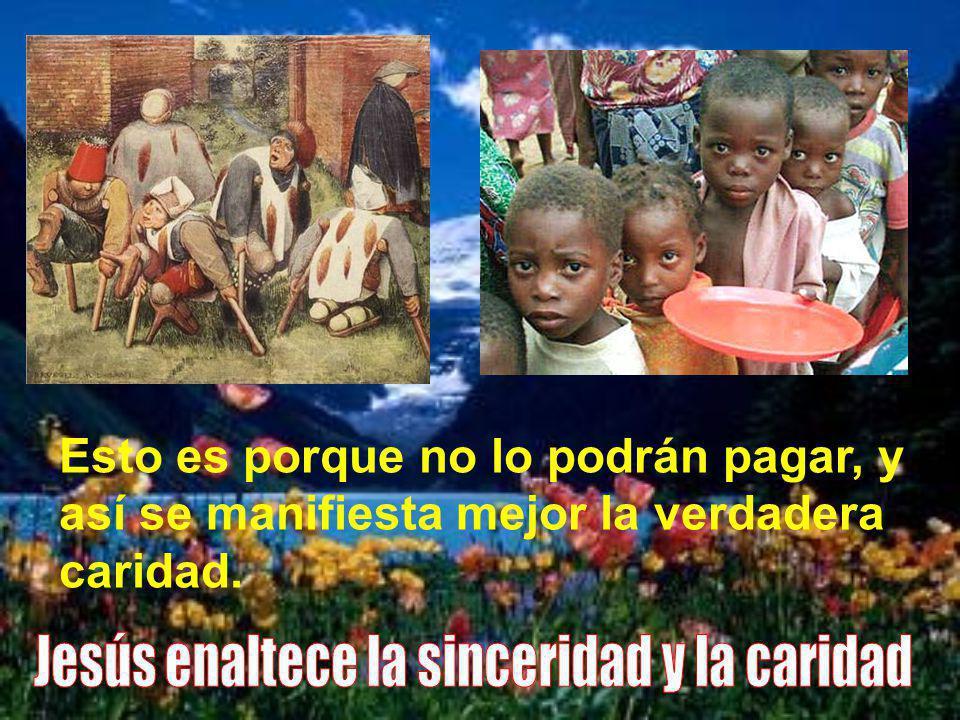 Luego se dirige Jesús a quien le ha invitado y le dice que tendrá más premio eterno quien invite a pobres y necesitados.