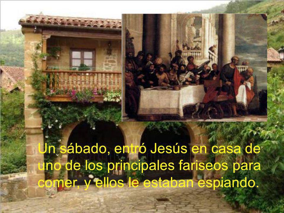 Un sábado, entró Jesús en casa de uno de los principales fariseos para comer, y ellos le estaban espiando.