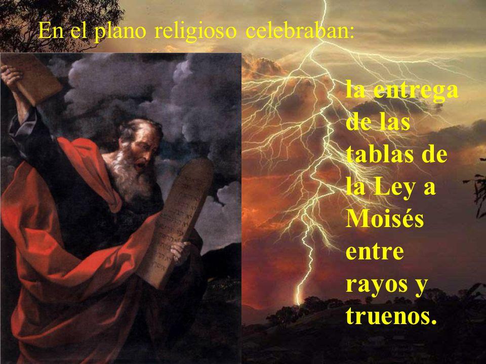 En el plano religioso celebraban: la entrega de las tablas de la Ley a Moisés entre rayos y truenos.