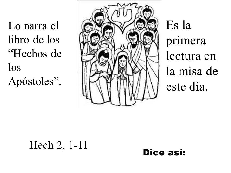 Lo narra el libro de los Hechos de los Apóstoles.Es la primera lectura en la misa de este día.