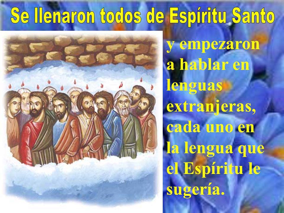 y empezaron a hablar en lenguas extranjeras, cada uno en la lengua que el Espíritu le sugería.