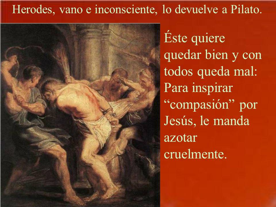 Pilato, queriendo desentenderse, lo envió a Herodes. Era otra pasión, la de las burlas y los insultos.
